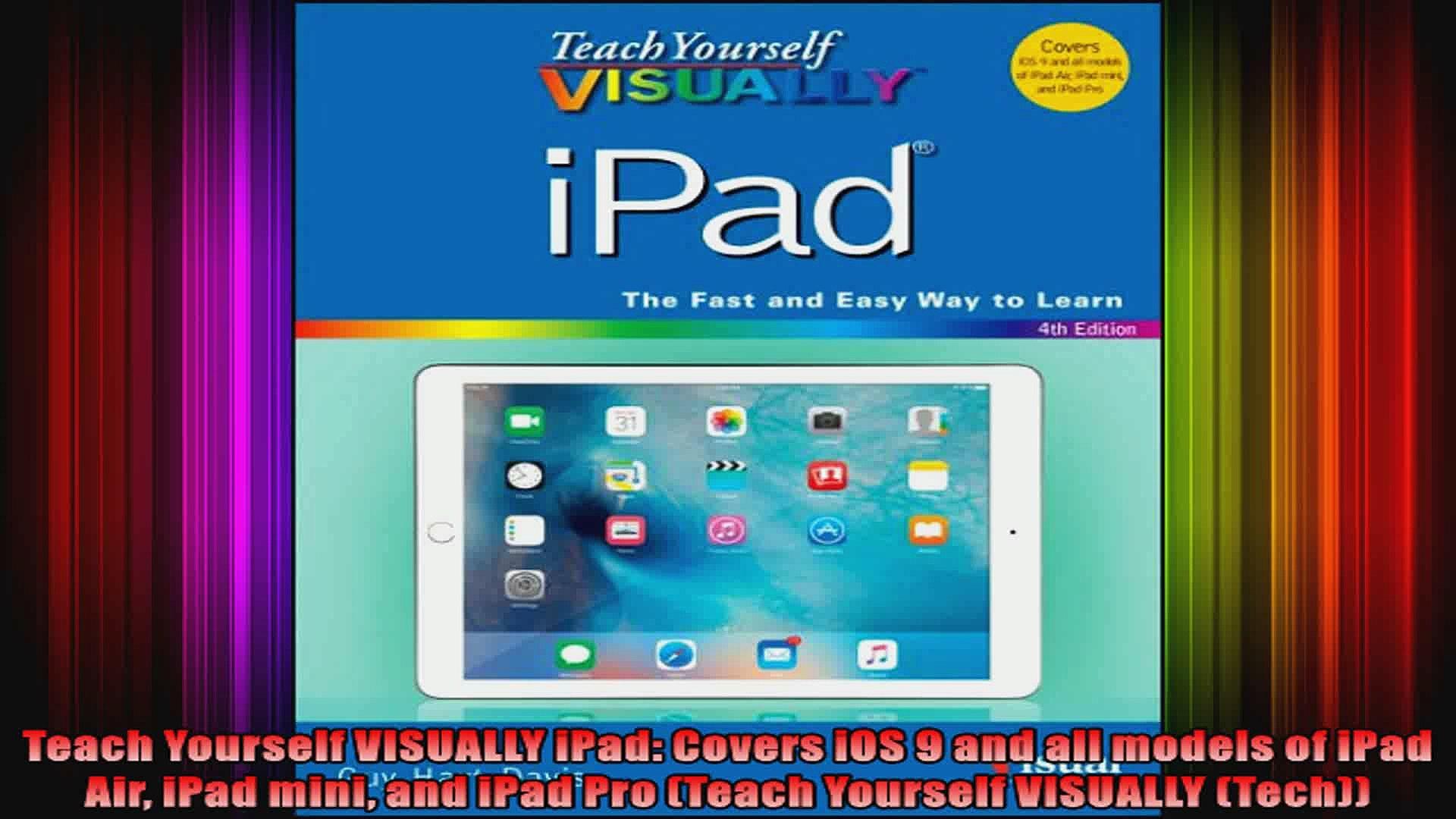 and iPad Pro Covers iOS 9 and all models of iPad Air Teach Yourself VISUALLY iPad iPad mini