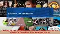 Read  Cycling in the Netherlands The Very Best Routes in a Cyclists Paradise Eric Van Der Ebook Free