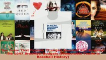 Read  The Team That Forever Changed Baseball and America The 1947 Brooklyn Dodgers Memorable Ebook Online