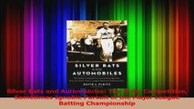 Download  Silver Bats and Automobiles The Hotly Competitive Sometimes Ignoble Pursuit of the Major PDF Online