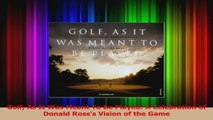 PDF Download  Golf As It Was Meant To Be Played A Celebration of Donald Rosss Vision of the Game Download Online