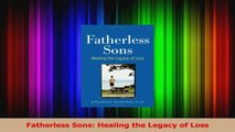 Download  Fatherless Sons Healing the Legacy of Loss PDF Online