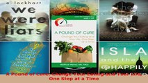 Download  A Pound of Cure Change Your Eating and Your Life One Step at a Time PDF Free