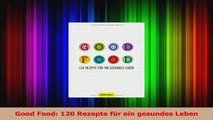 Good Food 120 Rezepte für ein gesundes Leben PDF Herunterladen