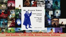 Read  St Francis Xavier Catholic Church Records Marriages and Deaths 17491838 Knox County EBooks Online