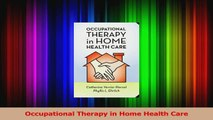 PDF Download  Occupational Therapy in Home Health Care Read Full Ebook