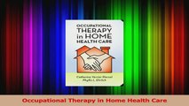 PDF Download  Occupational Therapy in Home Health Care Download Online