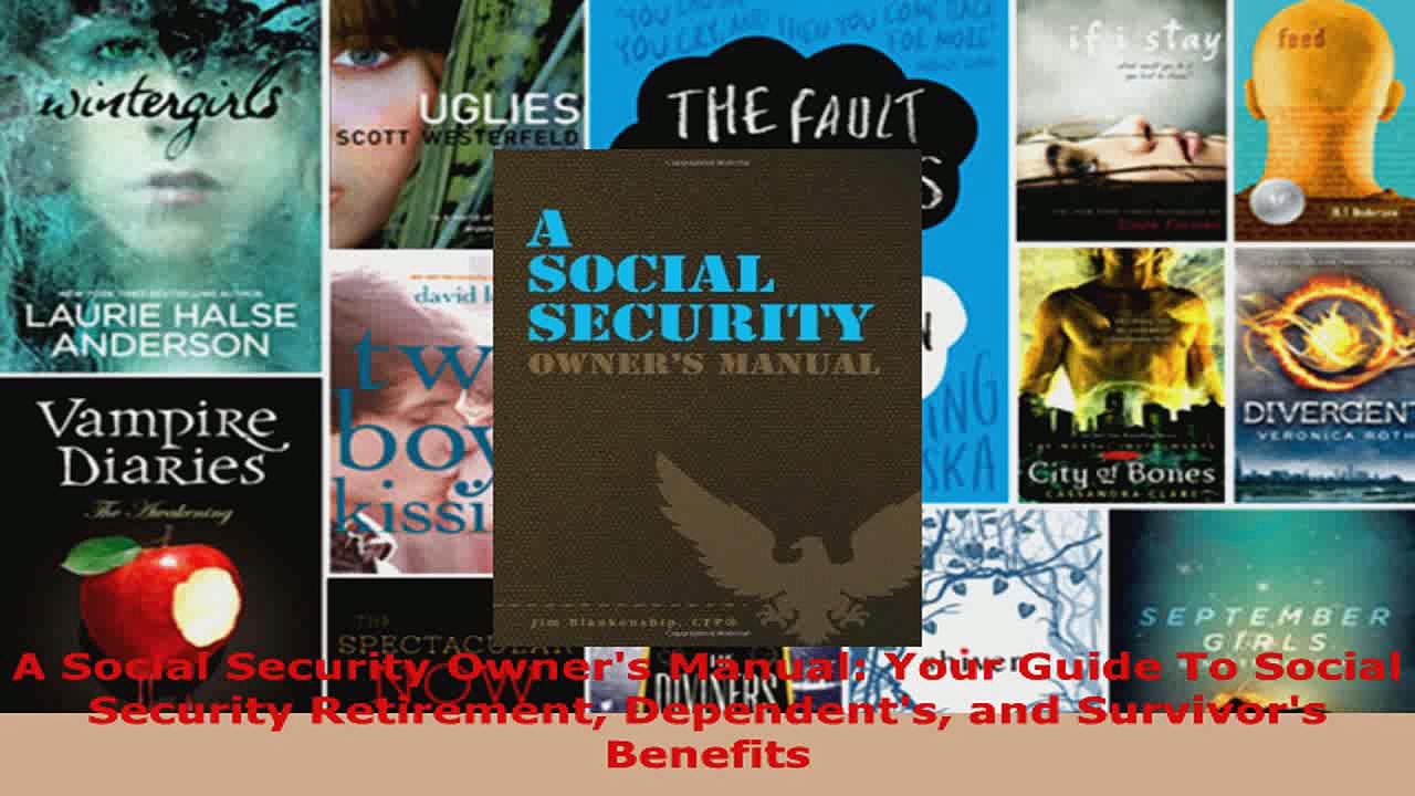 Read  A Social Security Owners Manual Your Guide To Social Security Retirement Dependents and EBooks Online