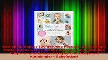 Kochen für Babys 120 gesunde Rezepte die Kind und Mutter schmecken ein Baby Kochbuch mit PDF Kostenlos