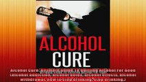 Alcohol Cure Ultimate Guide To Quitting Alcohol For Good alcohol addiction alcohol detox
