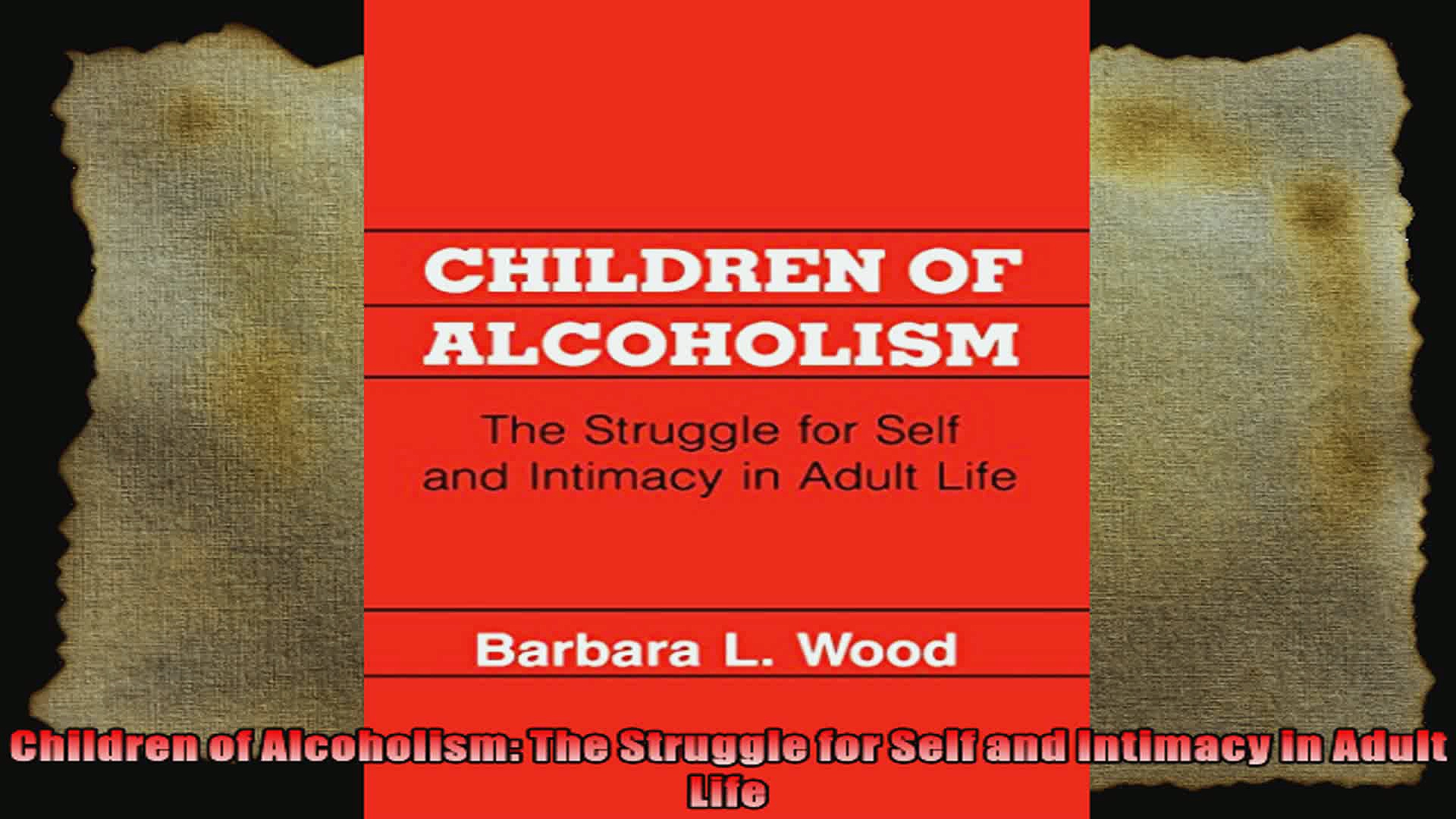 Children of Alcoholism The Struggle for Self and Intimacy in Adult Life