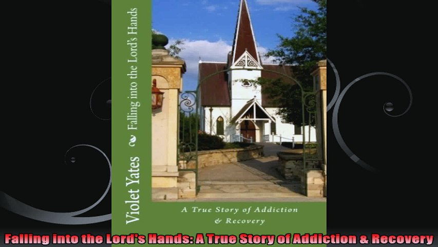 Falling into the Lords Hands A True Story of Addiction  Recovery