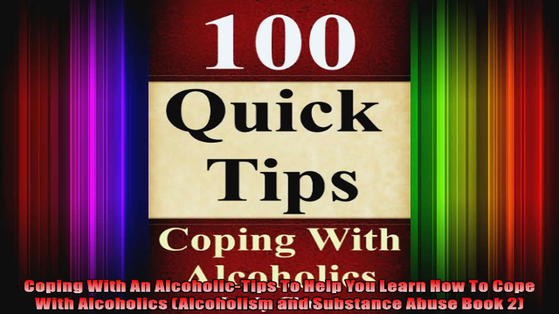 Coping With An AlcoholicTips To Help You Learn How To Cope With Alcoholics Alcoholism