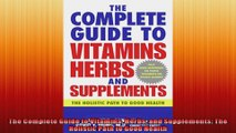 The Complete Guide to Vitamins Herbs and Supplements The Holistic Path to Good Health