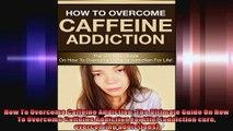 How To Overcome Caffeine Addiction The Ultimate Guide On How To Overcome Caffeine