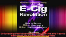 Electronic Cigarettes and Vaping ECIG REVOLUTION How to Save a Million Lives and a