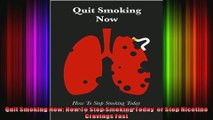 Quit Smoking Now How To Stop Smoking Today  or Stop Nicotine Cravings Fast