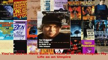 Read  Youve Got to Have Balls to Make It in This League My Life as an Umpire Ebook Free