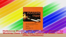 Melbourne Stories Three Plays Whos Afraid of the Working Class Polly Blue Features of Download