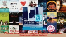 PDF Download  The Burden of Visual Truth The Role of Photojournalism in Mediating Reality Routledge Read Online