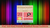 Read  No Grain No Gain Breakfast 21 Grain Free  GlutenFree and Paleo Friendly Breakfast Recipe PDF Free