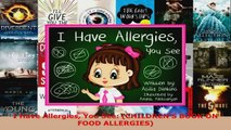Read  I Have Allergies You See CHILDRENS BOOK ON FOOD ALLERGIES EBooks Online