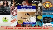 Read  Younger This Year A Concise Guide To Staying Young Fit When You Retire  Staying Mentally EBooks Online