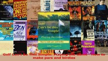 Read  Golf Cant Be This Simple Playing the Game  How to make pars and birdies Ebook Free