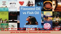 Read  Flaxseed Oil vs Fish Oil Flax seed oil or flax oil and fish oil are valuable omega 3 EBooks Online