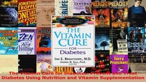 Download  The Vitamin Cure for Diabetes Prevent and Treat Diabetes Using Nutrition and Vitamin Ebook Free