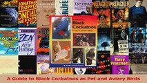 Read  A Guide to Black Cockatoos as Pet and Aviary Birds Ebook Free
