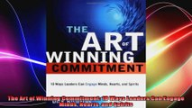 The Art of Winning Commitment 10 Ways Leaders Can Engage Minds Hearts and Spirits