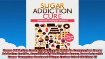 Sugar Addiction Cure The Womens Guide to Conquering Sugar Addiction for Life