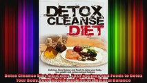Detox Cleanse Diet Delicious Easy Recipes and Foods to Detox Your Body Lose Weight and