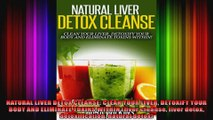 NATURAL LIVER DETOX CLEANSE CLEAN YOUR LIVER DETOXIFY YOUR BODY AND ELIMINATE TOXINS
