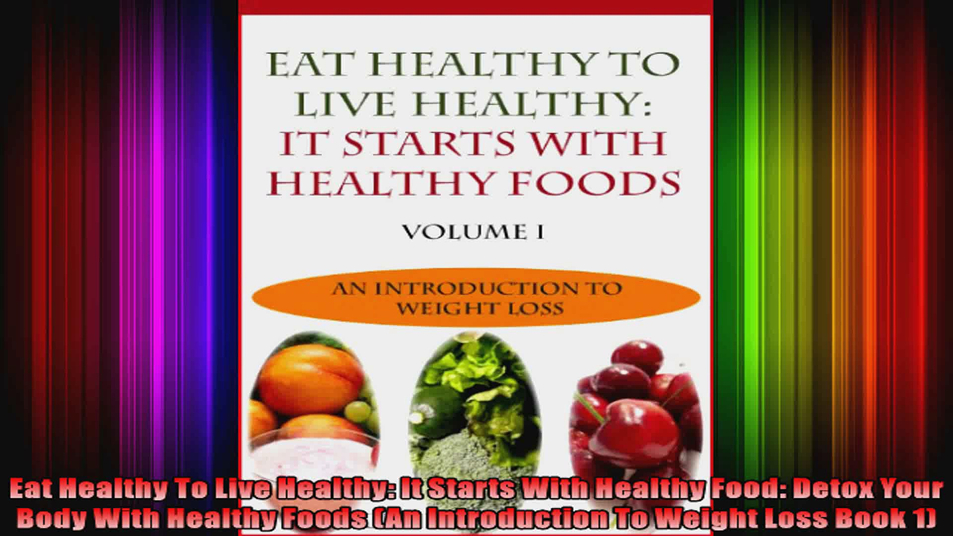 Eat Healthy To Live Healthy It Starts With Healthy Food Detox Your Body With Healthy