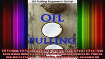 Oil Pulling Oil Pulling Beginners Guide  Learn How To Heal Your Body Using Natures