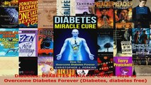 Read  Diabetes DIABETES MIRACLE CURE  How to Overcome Diabetes Forever Diabetes diabetes Ebook Free