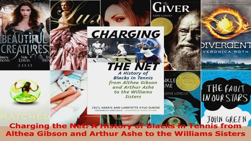 A History of Blacks in Tennis from Althea Gibson and Arthur Ashe to the Williams Sisters Charging the Net