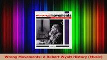PDF Download  Wrong Movements A Robert Wyatt History Music PDF Full Ebook