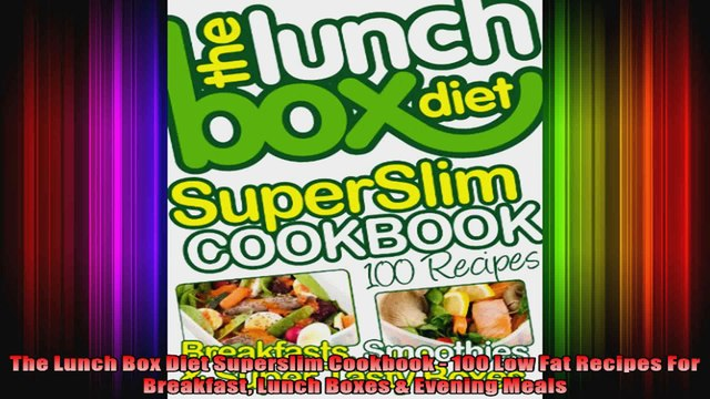 The Lunch Box Diet Superslim Cookbook  100 Low Fat Recipes For Breakfast Lunch Boxes