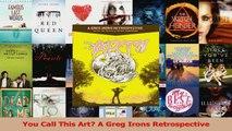 Read  You Call This Art A Greg Irons Retrospective Ebook Free