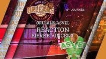 Réaction de Pierre Vincent - J08 - Orléans reçoit l'ASVEL