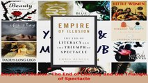 Download  Empire of Illusion The End of Literacy and the Triumph of Spectacle PDF Online