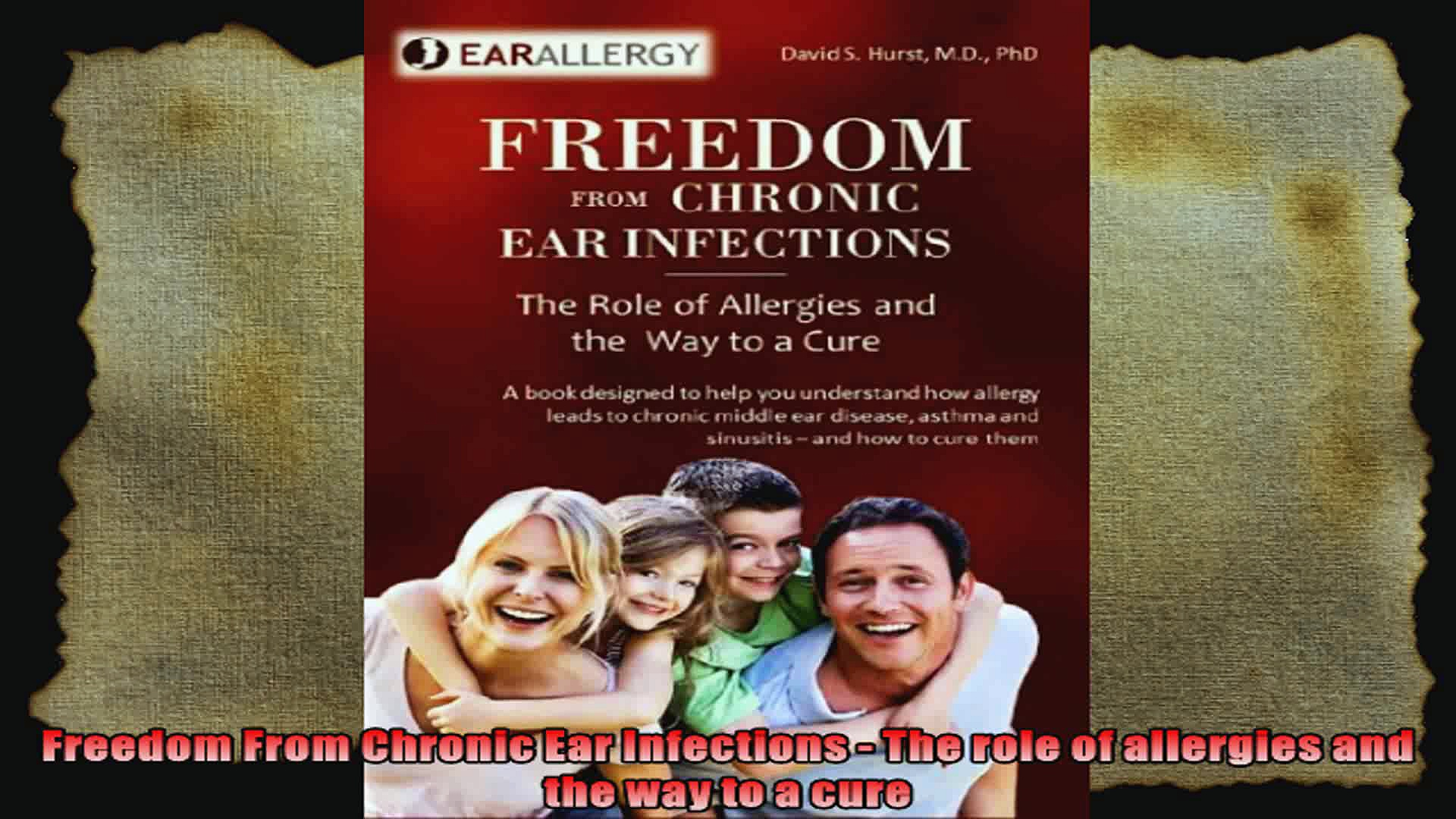 Freedom From Chronic Ear Infections  The role of allergies and the way to a cure