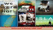 Read  The Real Rockys A History of the Golden Age of Italian Americans in Boxing 19001955 Ebook Free
