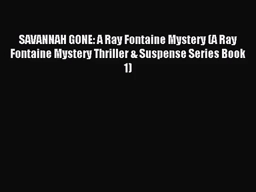 [PDF Download] SAVANNAH GONE: A Ray Fontaine Mystery (A Ray Fontaine Mystery Thriller & Suspense