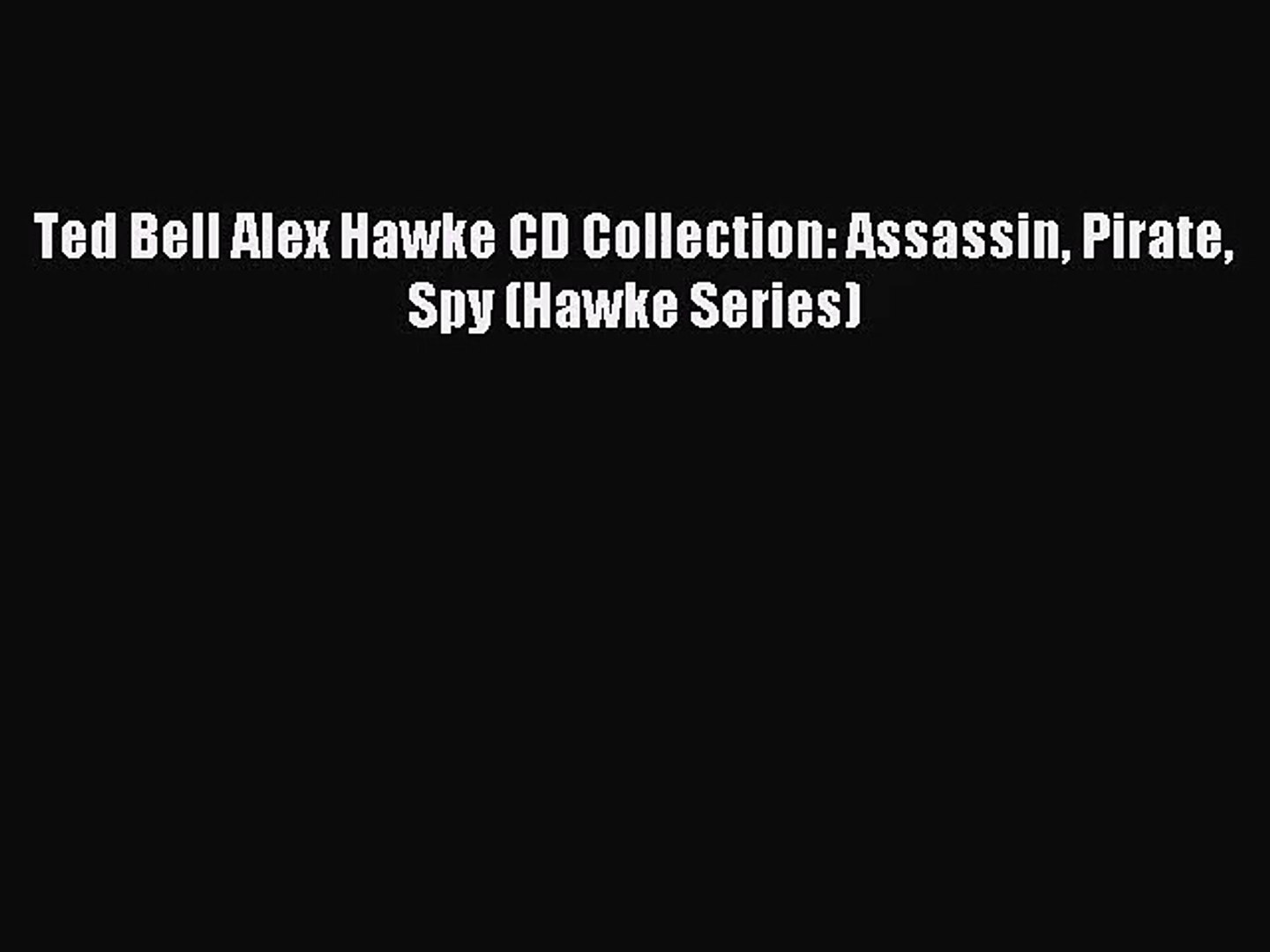 [PDF Download] Ted Bell Alex Hawke CD Collection: Assassin Pirate Spy (Hawke Series) [Read]