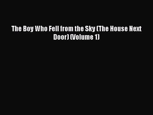 [PDF Download] The Boy Who Fell from the Sky (The House Next Door) (Volume 1) [Read] Full Ebook
