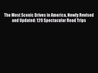 [PDF Download] The Most Scenic Drives in America Newly Revised and Updated: 120 Spectacular